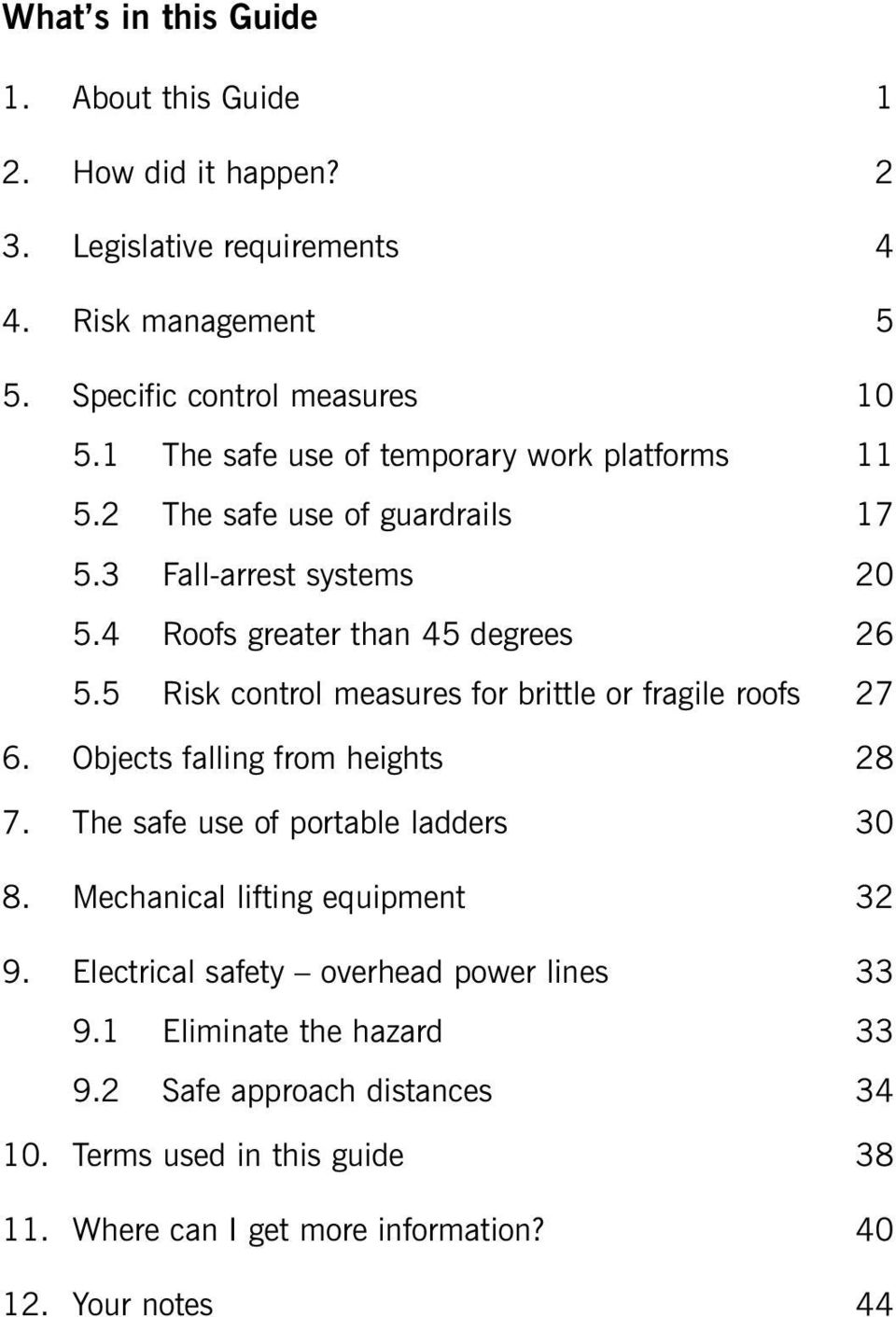5 Risk control measures for brittle or fragile roofs 27 6. Objects falling from heights 28 7. The safe use of portable ladders 30 8.