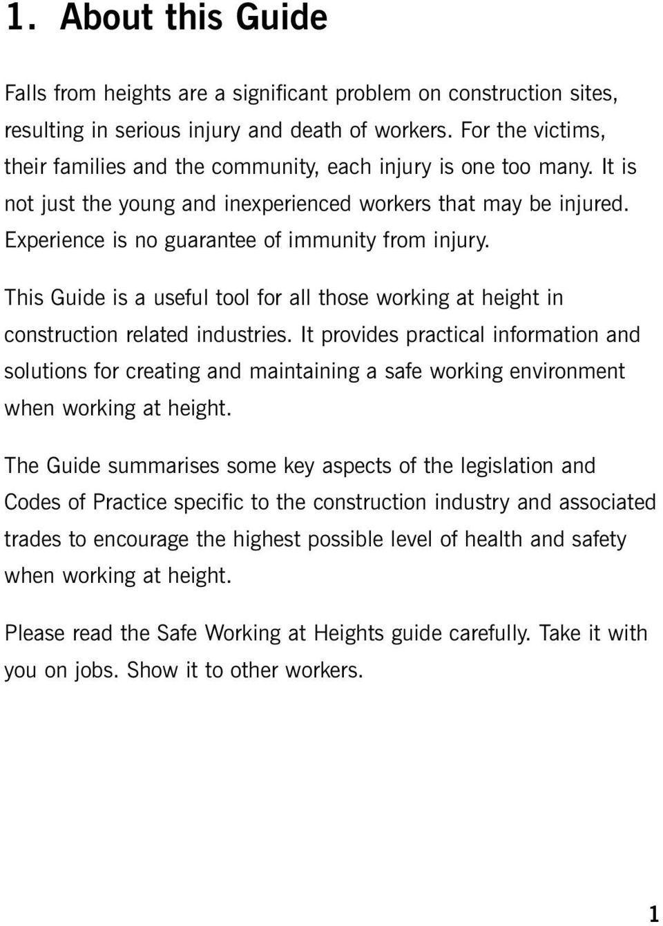 Experience is no guarantee of immunity from injury. This Guide is a useful tool for all those working at height in construction related industries.