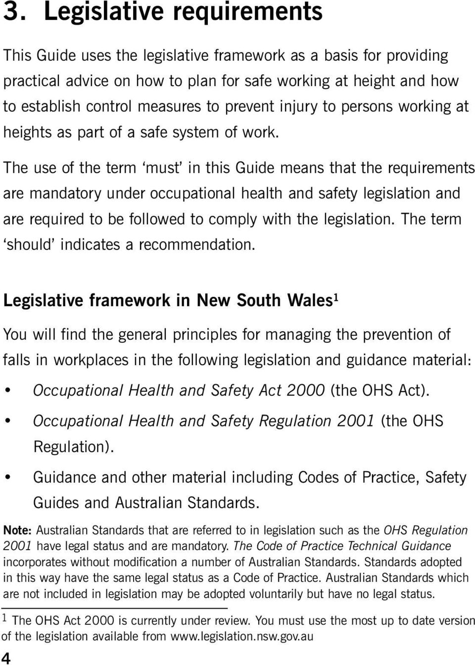 The use of the term must in this Guide means that the requirements are mandatory under occupational health and safety legislation and are required to be followed to comply with the legislation.