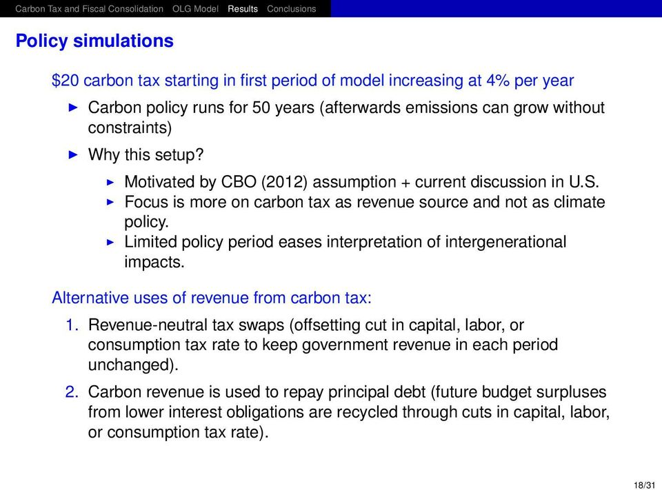 Limited policy period eases interpretation of intergenerational impacts. Alternative uses of revenue from carbon tax: 1.