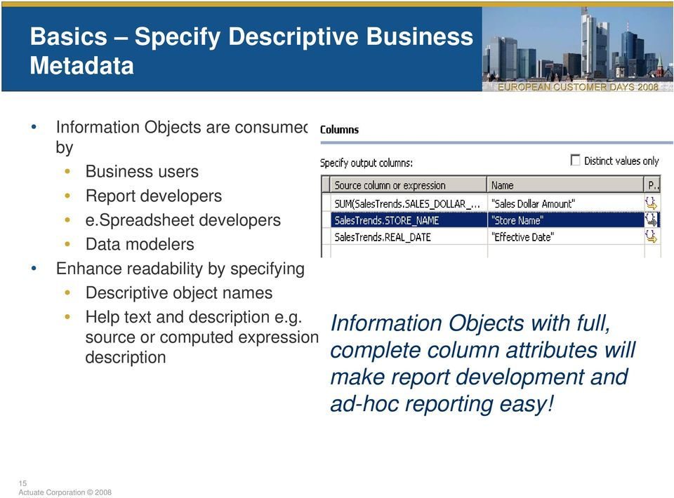 spreadsheet developers Data modelers Enhance readability by specifying Descriptive object names Help
