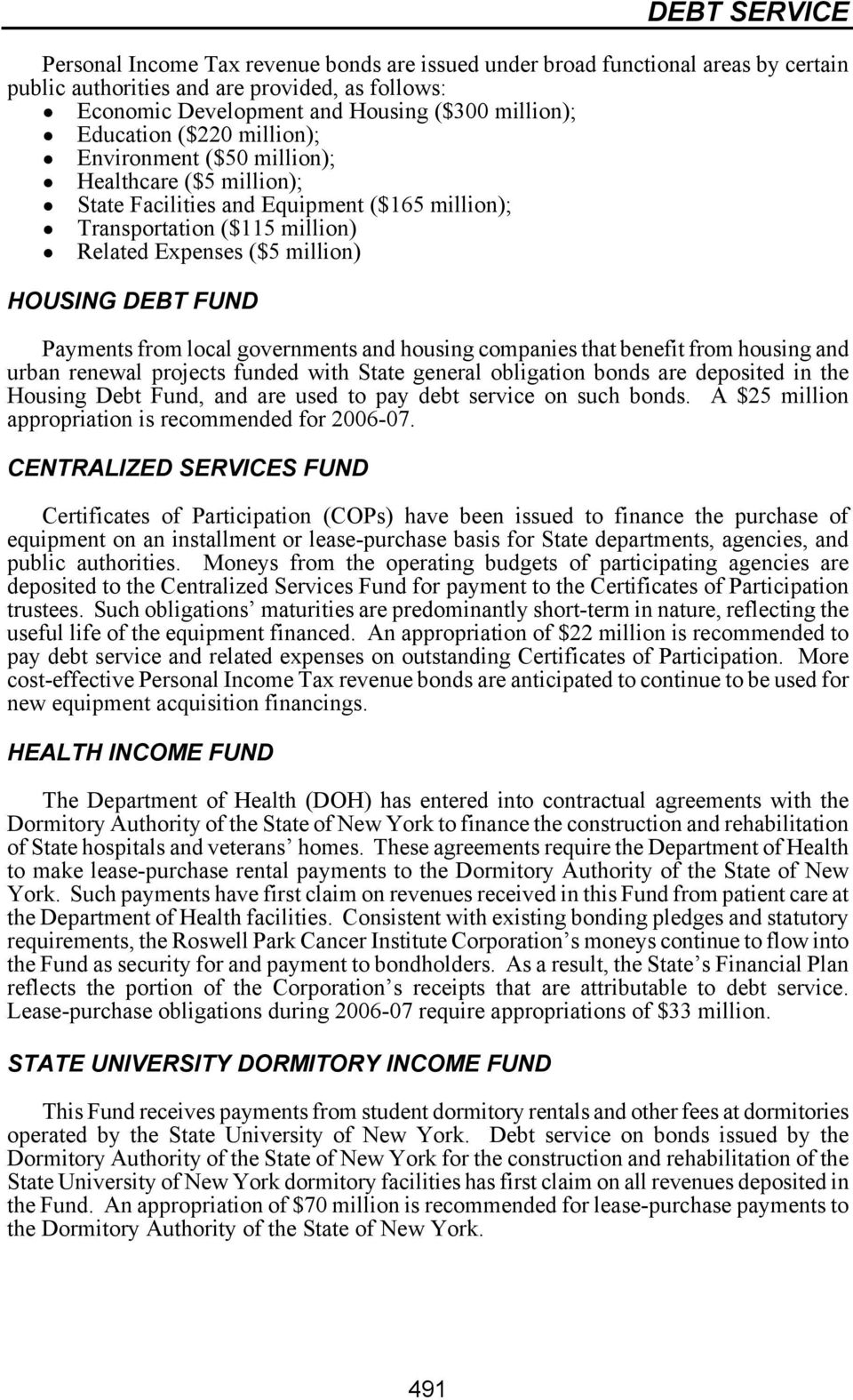from local governments and housing companies that benefit from housing and urban renewal projects funded with State general obligation bonds are deposited in the Housing Debt Fund, and are used to