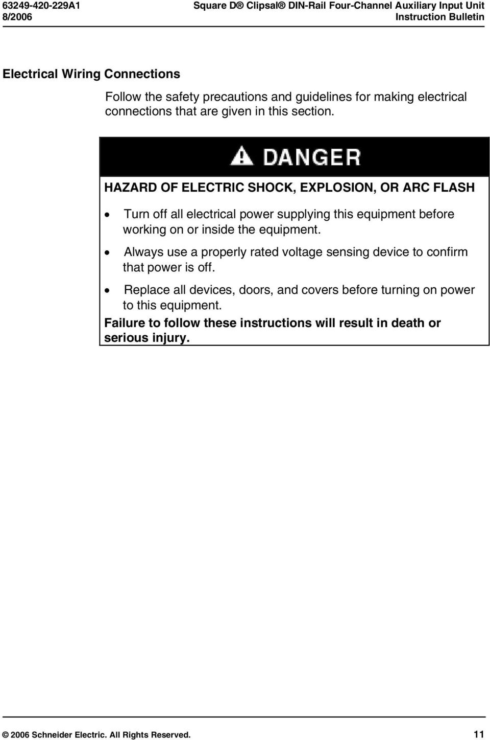 HAZARD OF ELECTRIC SHOCK, EXPLOSION, OR ARC FLASH Turn off all electrical power supplying this equipment before working on or inside the equipment.