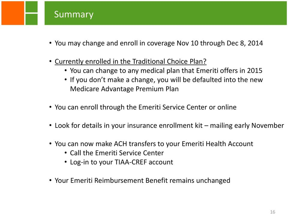 Premium Plan You can enroll through the Emeriti Service Center or online Look for details in your insurance enrollment kit mailing early November You
