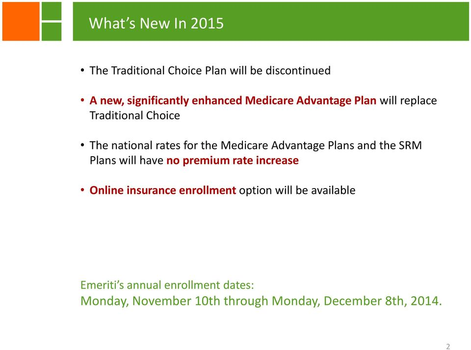 Plans and the SRM Plans will have no premium rate increase Online insurance enrollment option will be