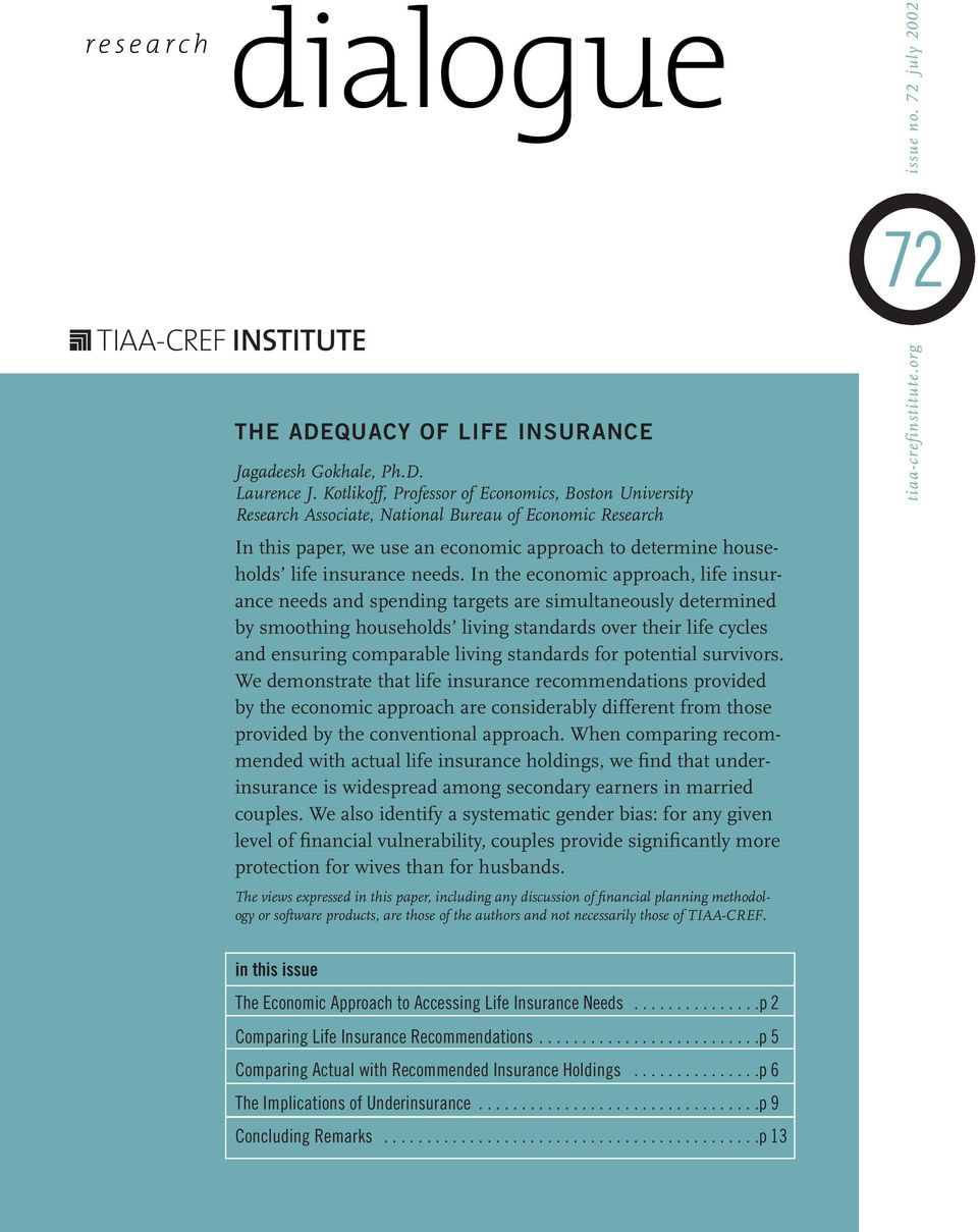 In the economic approach, life insurance needs and spending targets are simultaneously determined by smoothing households living standards over their life cycles and ensuring comparable living