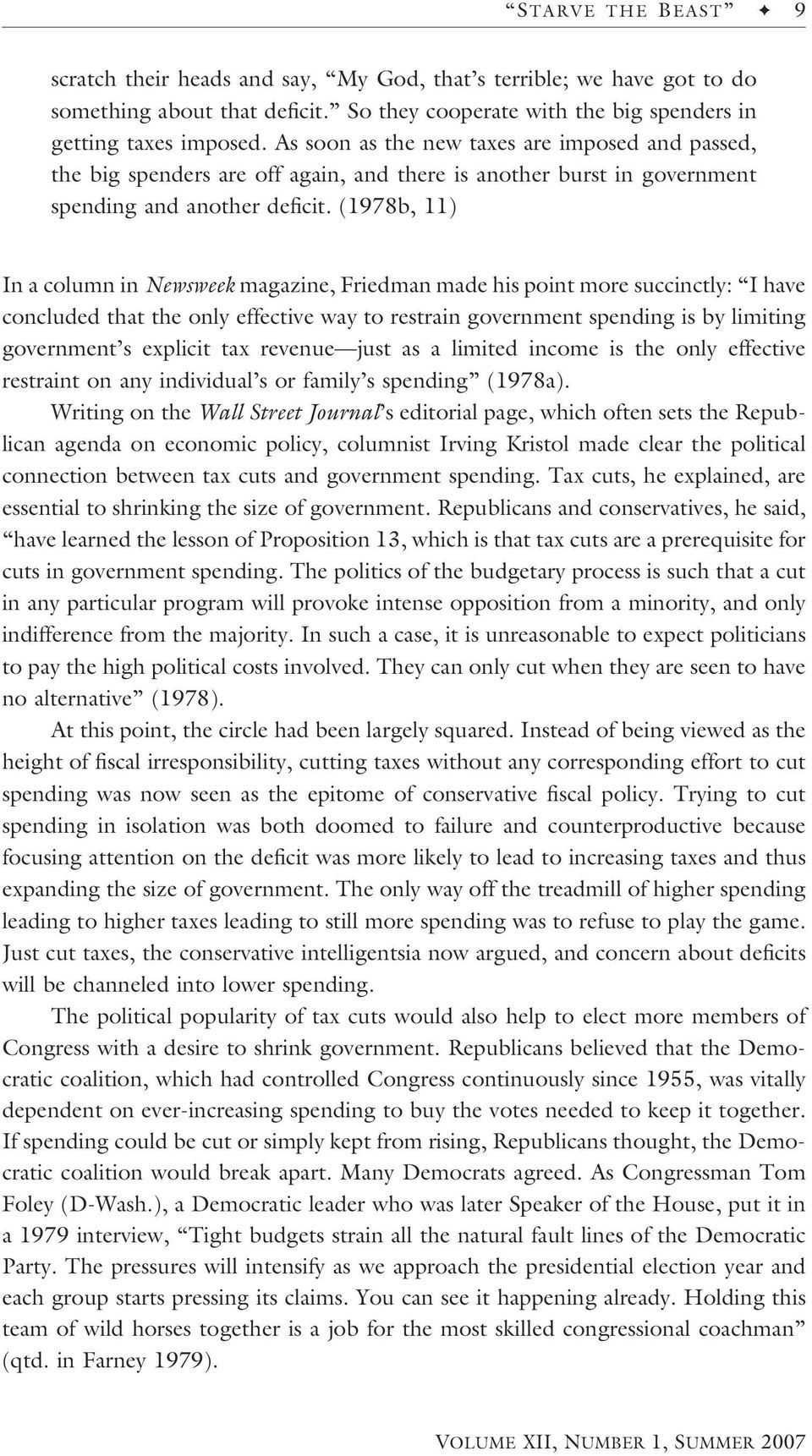 (1978b, 11) In a column in Newsweek magazine, Friedman made his point more succinctly: I have concluded that the only effective way to restrain government spending is by limiting government s