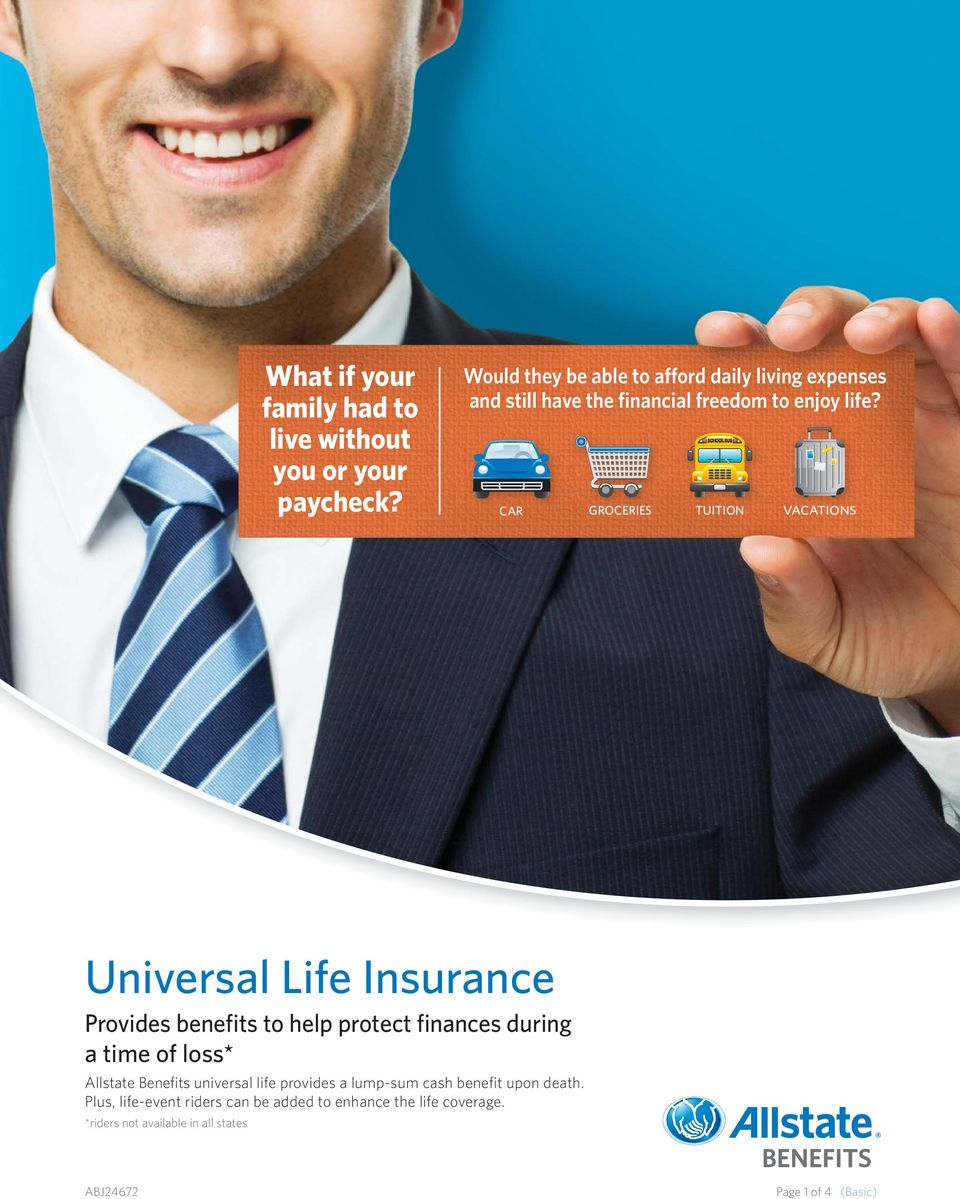 CAR GROCERIES TUITION VACATIONS Universal Life Insurance Provides benefits to help protect finances during a time of