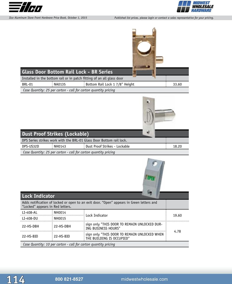 DPS-US32D NH0143 Dust Proof Strikes - Lockable 18.20 Case Quantity: 25 per carton - call for carton quantity pricing Lock Indicator Adds notification of locked or open to an exit door.