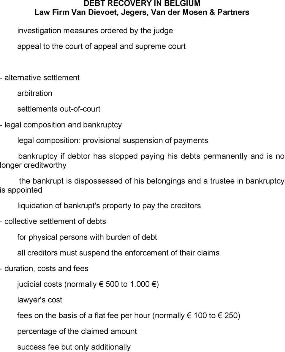 trustee in bankruptcy is appointed liquidation of bankrupt's property to pay the creditors - collective settlement of debts for physical persons with burden of debt all creditors must suspend the
