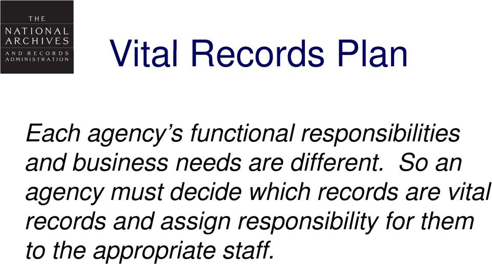 So an agency must decide which records are vital