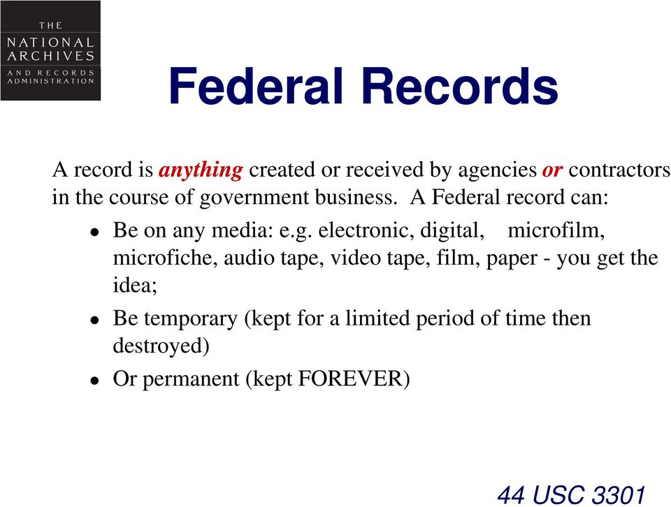 vernment business. A Federal record can: Be on any media: e.g.