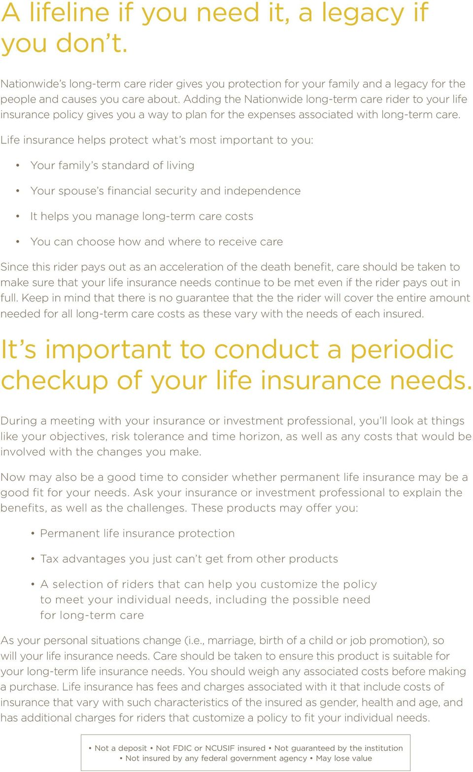 Life insurance helps protect what s most important to you: Your family s standard of living Your spouse s financial security and independence It helps you manage long-term care costs You can choose