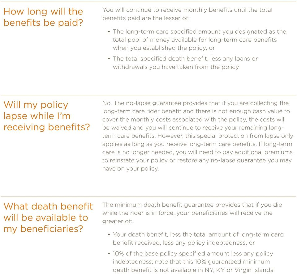 care benefits when you established the policy, or The total specified death benefit, less any loans or withdrawals you have taken from the policy Will my policy lapse while I m receiving benefits? No.