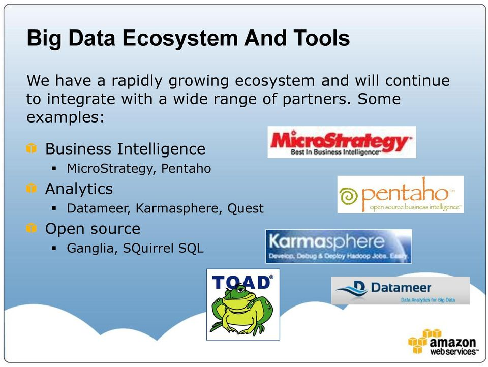 Some examples: Business Intelligence MicroStrategy, Pentaho