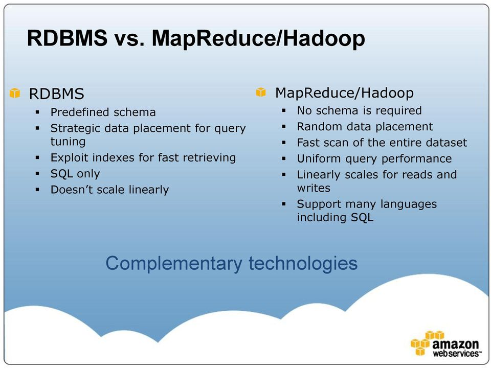 indexes for fast retrieving SQL only Doesn t scale linearly MapReduce/Hadoop No schema is