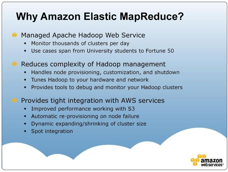 complexity of Hadoop management Handles node provisioning, customization, and shutdown Tunes Hadoop to your hardware and network