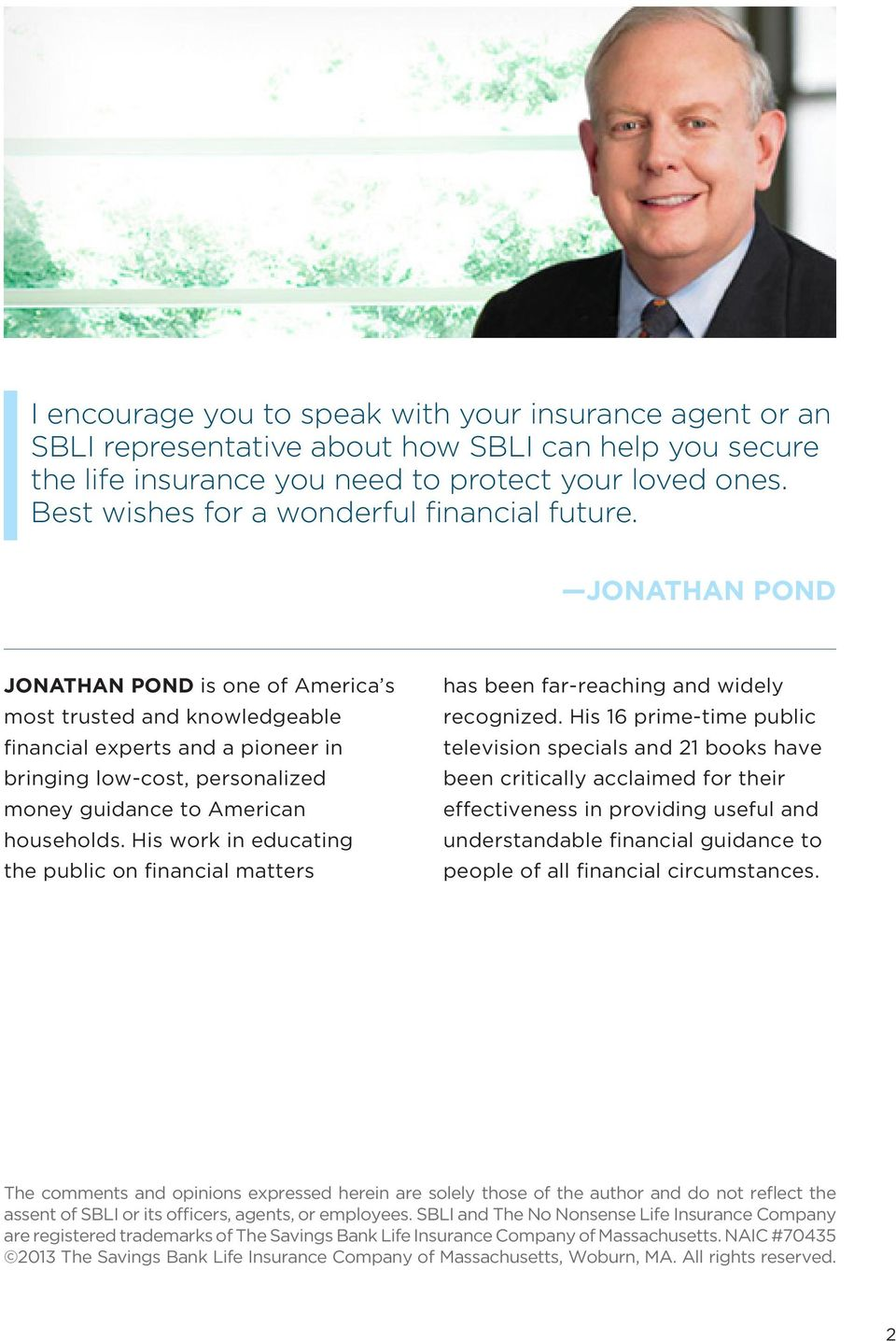 JONATHAN POND JONATHAN POND is one of America s most trusted and knowledgeable financial experts and a pioneer in bringing low-cost, personalized money guidance to American households.