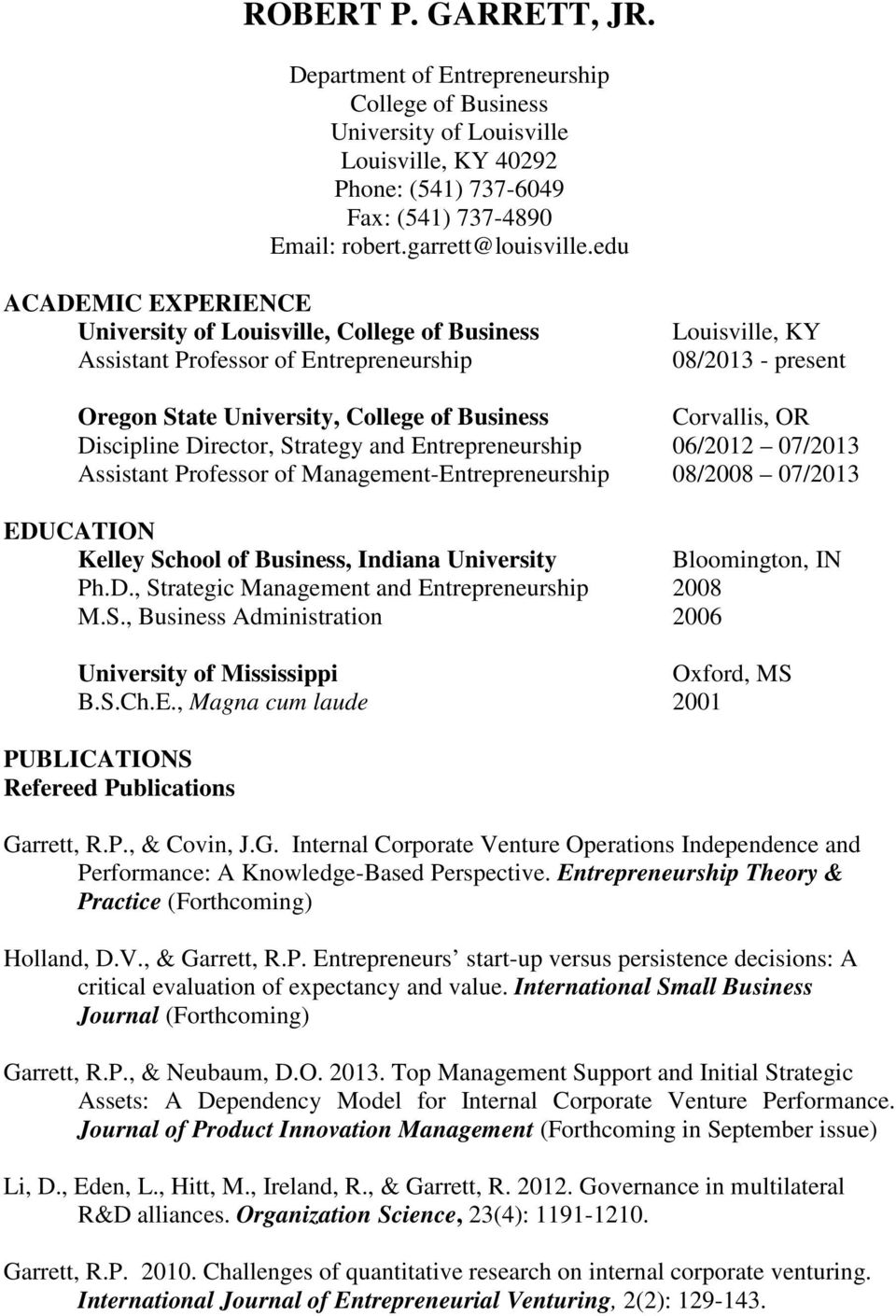 OR Discipline Director, Strategy and Entrepreneurship 06/2012 07/2013 Assistant Professor of Management-Entrepreneurship 08/2008 07/2013 EDUCATION, Bloomington, IN Ph.D., Strategic Management and Entrepreneurship 2008 M.