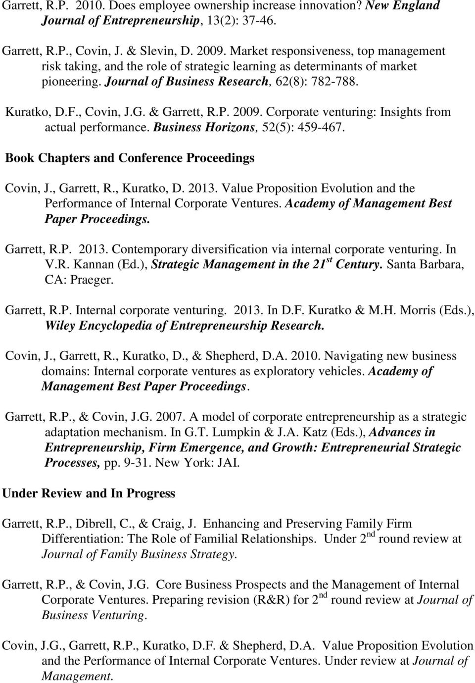 & Garrett, R.P. 2009. Corporate venturing: Insights from actual performance. Business Horizons, 52(5): 459-467. Book Chapters and Conference Proceedings Covin, J., Garrett, R., Kuratko, D. 2013.