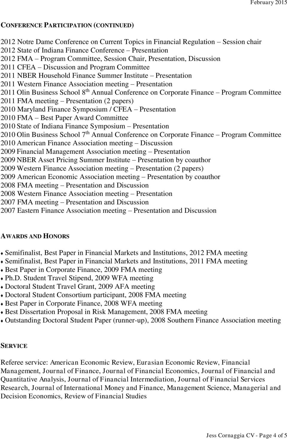Presentation 2011 Olin Business School 8 th Annual Conference on Corporate Finance Program Committee 2011 FMA meeting Presentation (2 papers) 2010 Maryland Finance Symposium / CFEA Presentation 2010
