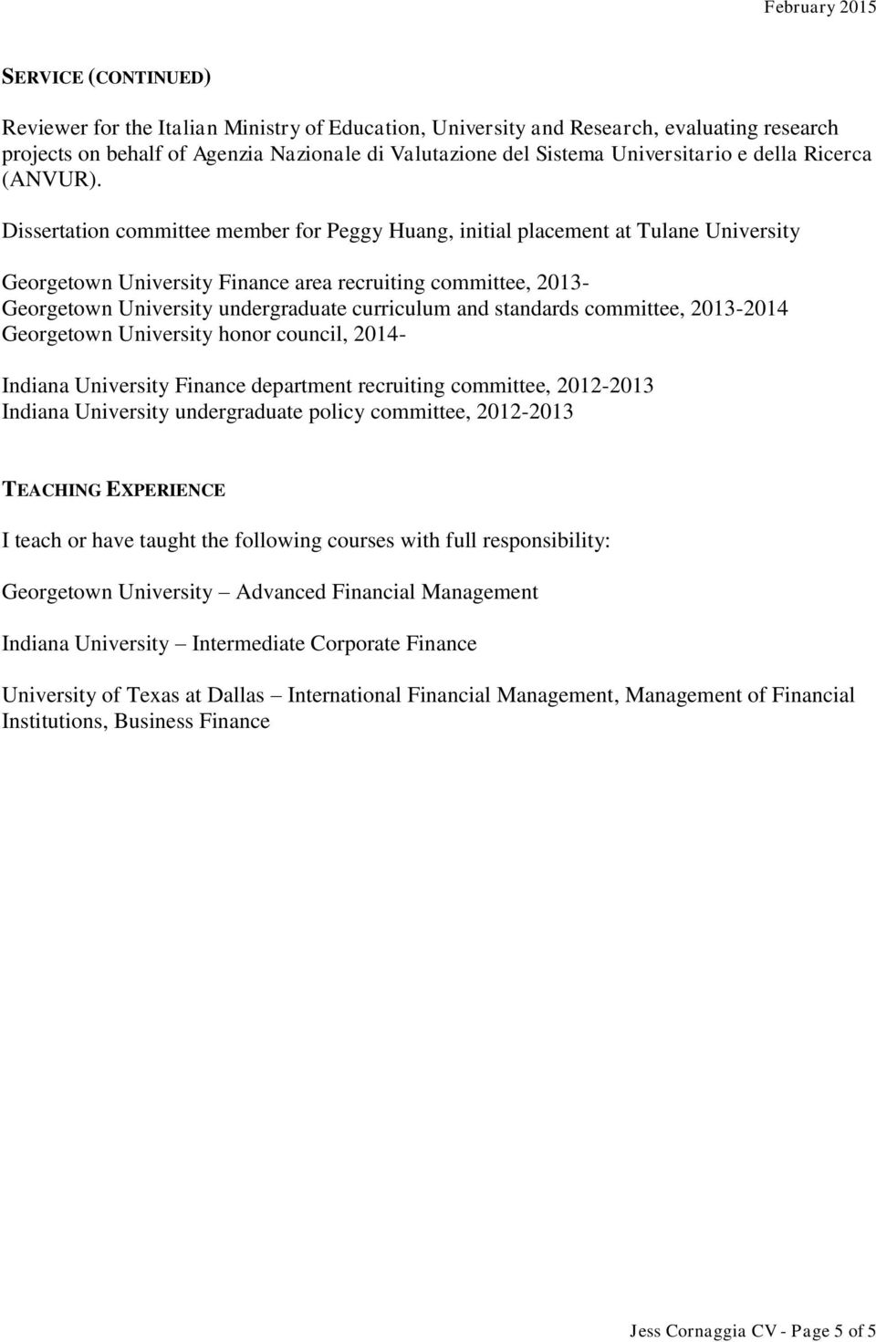 Dissertation committee member for Peggy Huang, initial placement at Tulane University Georgetown University Finance area recruiting committee, 2013- Georgetown University undergraduate curriculum and