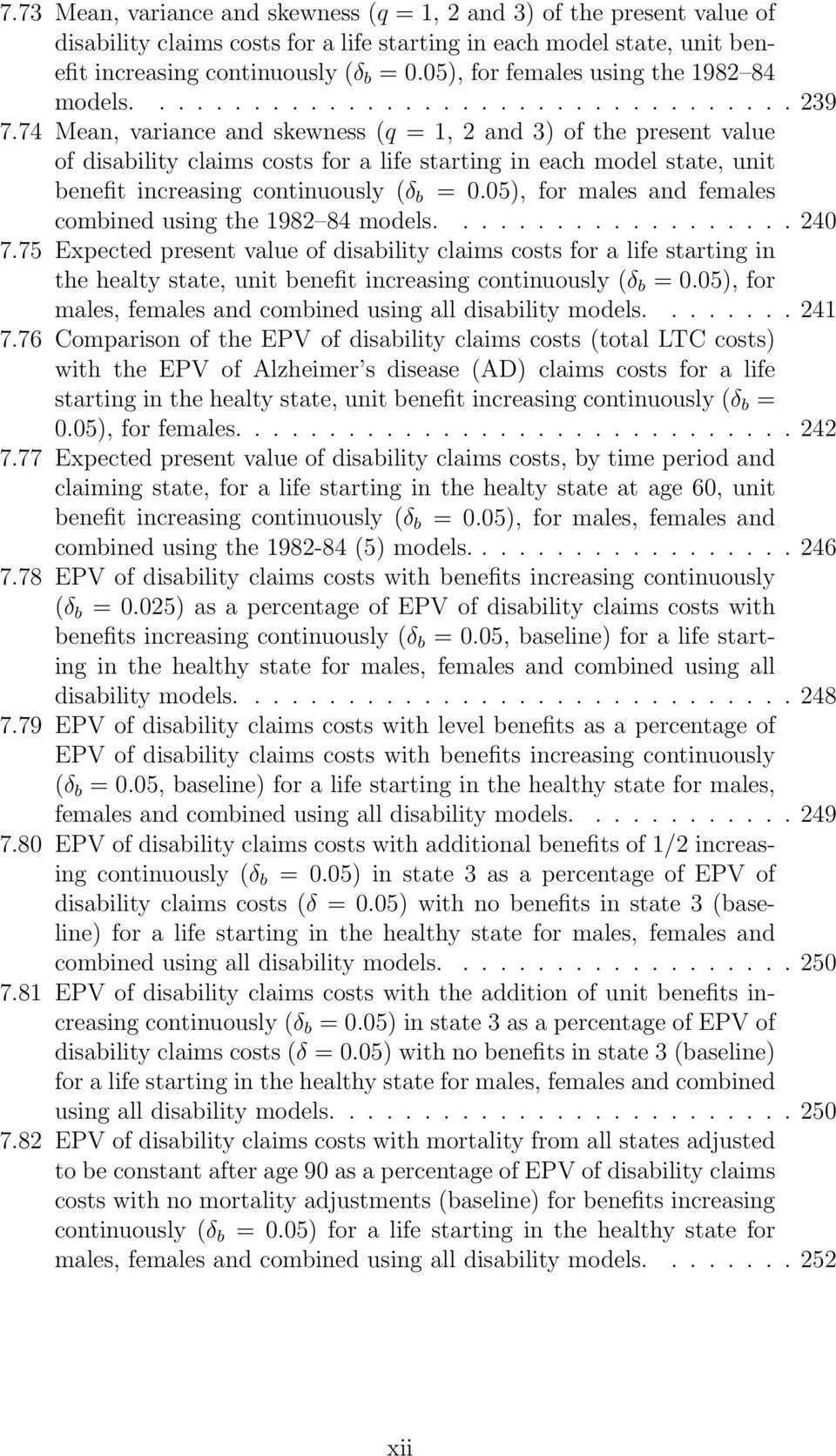74 Mean, variance and skewness (q = 1, 2 and 3) of the present value of disability claims costs for a life starting in each model state, unit benefit increasing continuously (δ b =0.