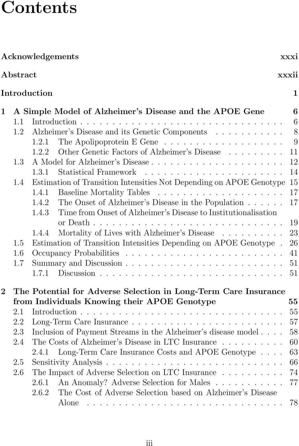 4 Estimation of Transition Intensities Not Depending on APOE Genotype 15 1.4.1 Baseline Mortality Tables... 17 1.4.2 The Onset of Alzheimer s Disease in the Population... 17 1.4.3 Time from Onset of Alzheimer s Disease to Institutionalisation or Death.