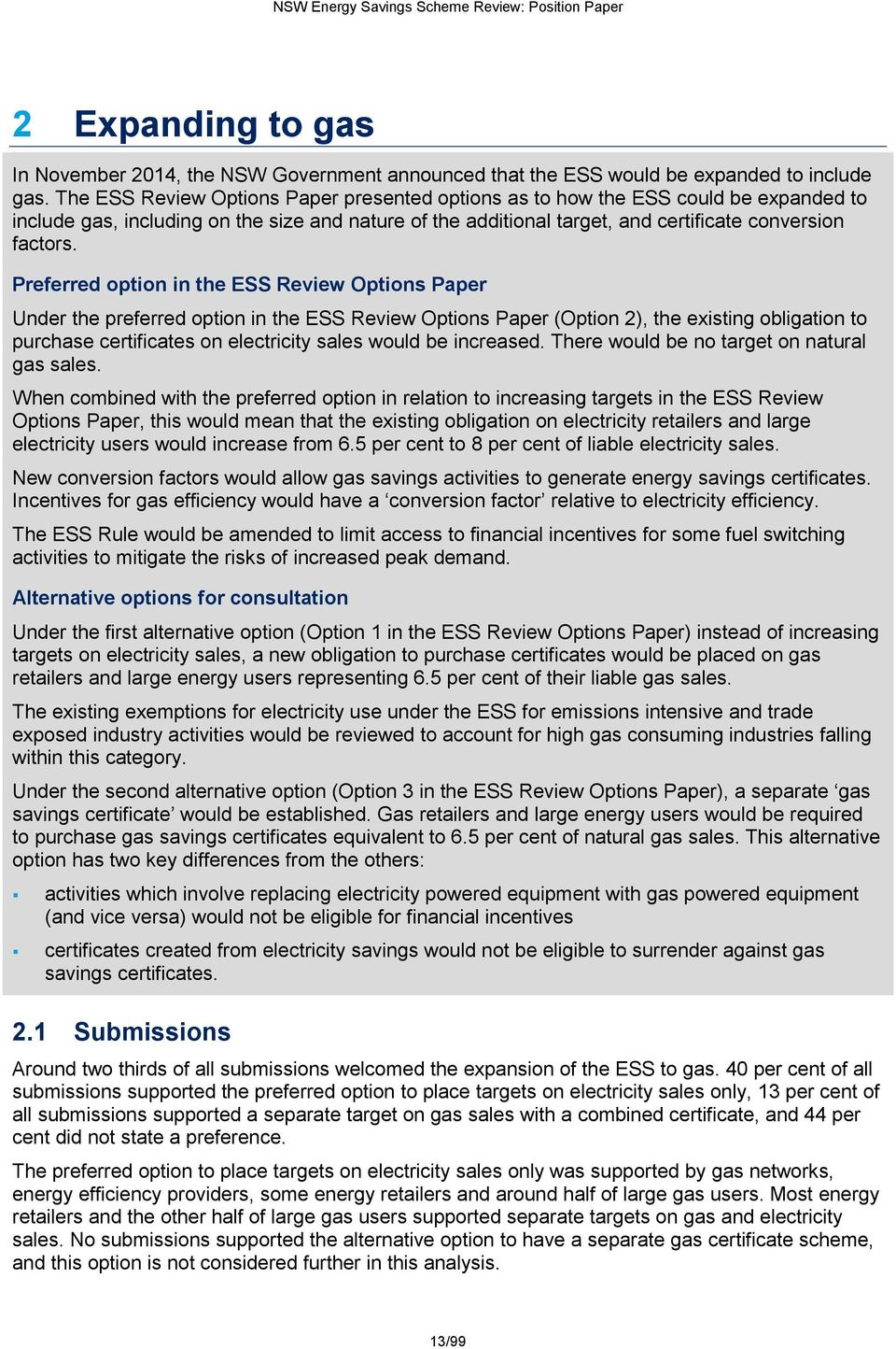 Preferred option in the ESS Review Options Paper Under the preferred option in the ESS Review Options Paper (Option 2), the existing obligation to purchase certificates on electricity sales would be