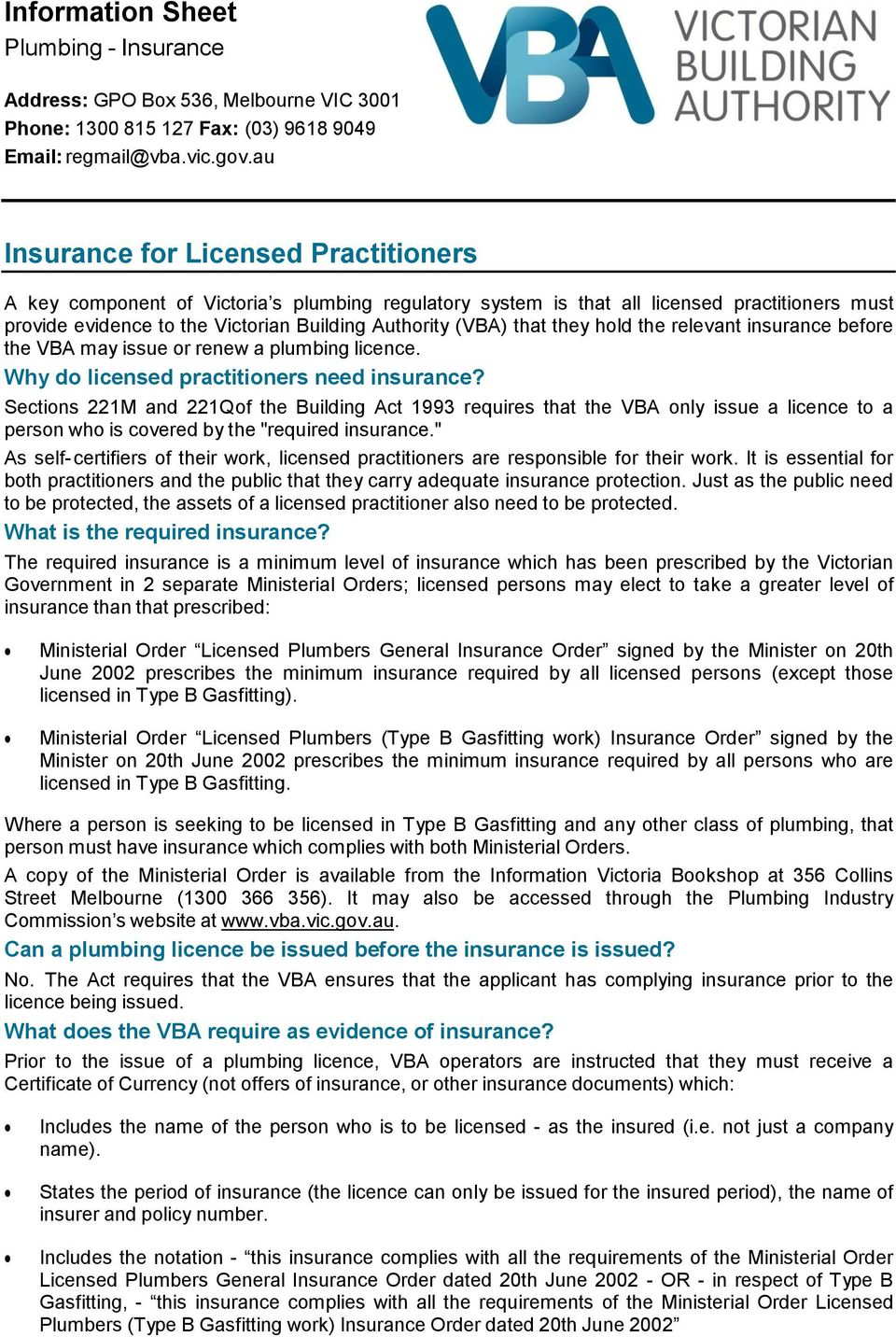 that they hold the relevant insurance before the VBA may issue or renew a plumbing licence. Why do licensed practitioners need insurance?