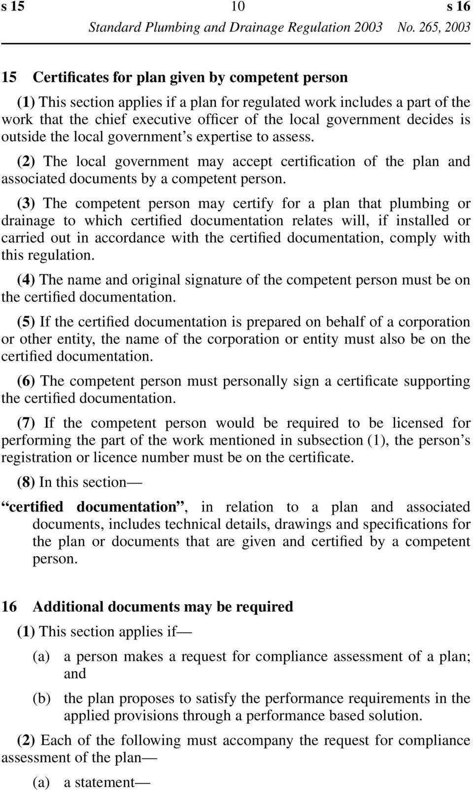(3) The competent person may certify for a plan that plumbing or drainage to which certified documentation relates will, if installed or carried out in accordance with the certified documentation,