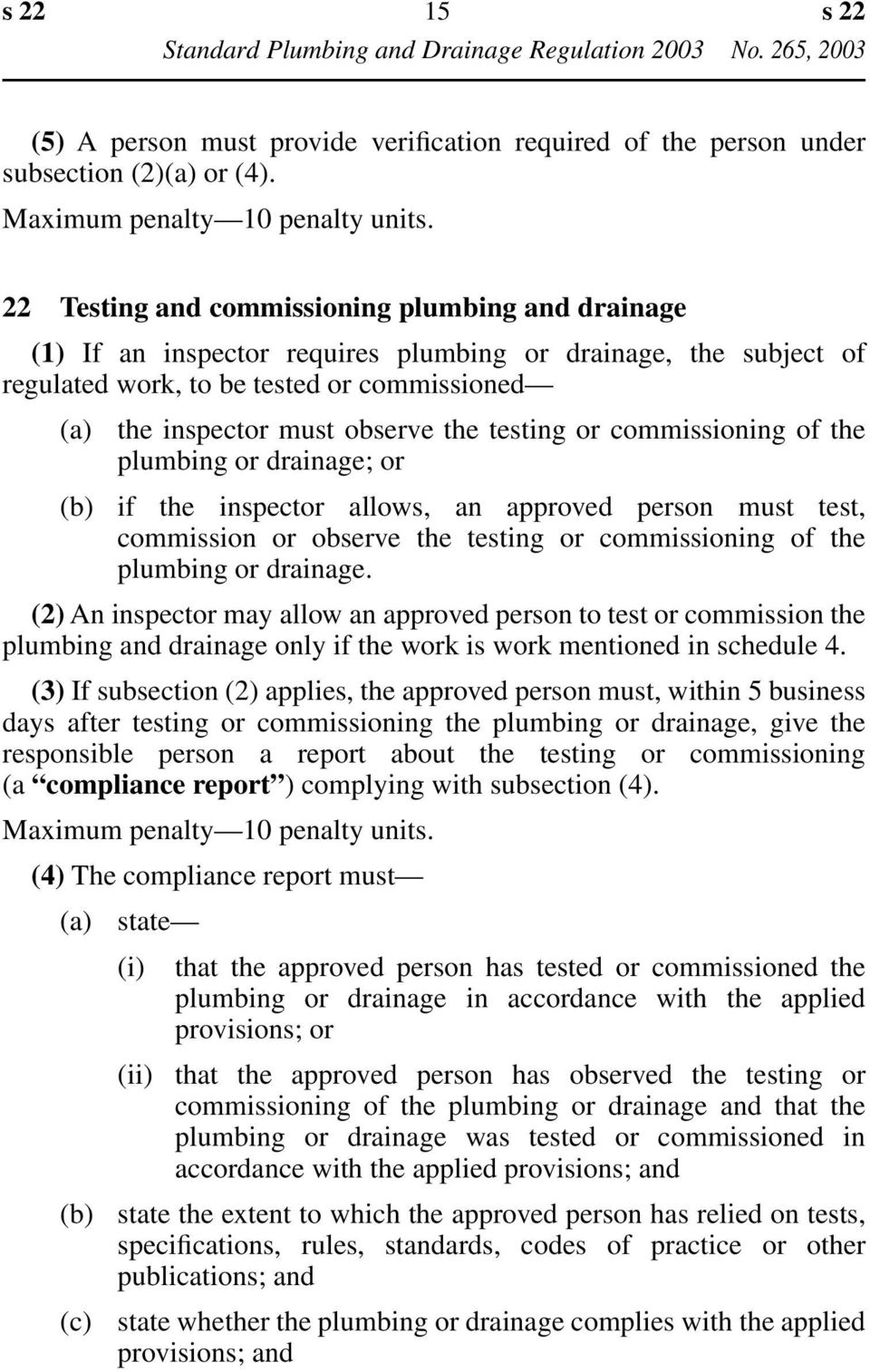 testing or commissioning of the plumbing or drainage; or (b) if the inspector allows, an approved person must test, commission or observe the testing or commissioning of the plumbing or drainage.