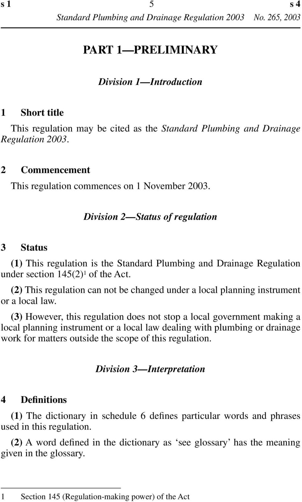 Division 2 Status of regulation 3 Status (1) This regulation is the Standard Plumbing and Drainage Regulation under section 145(2) 1 of the Act.
