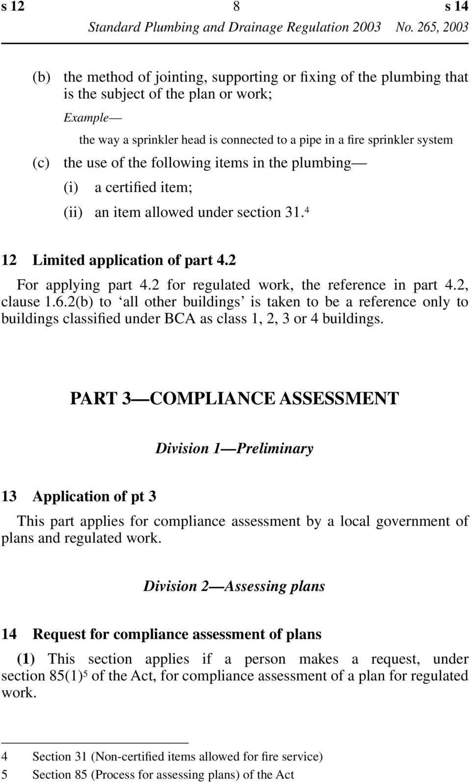 2 for regulated work, the reference in part 4.2, clause 1.6.2(b) to all other buildings is taken to be a reference only to buildings classified under BCA as class 1, 2, 3 or 4 buildings.