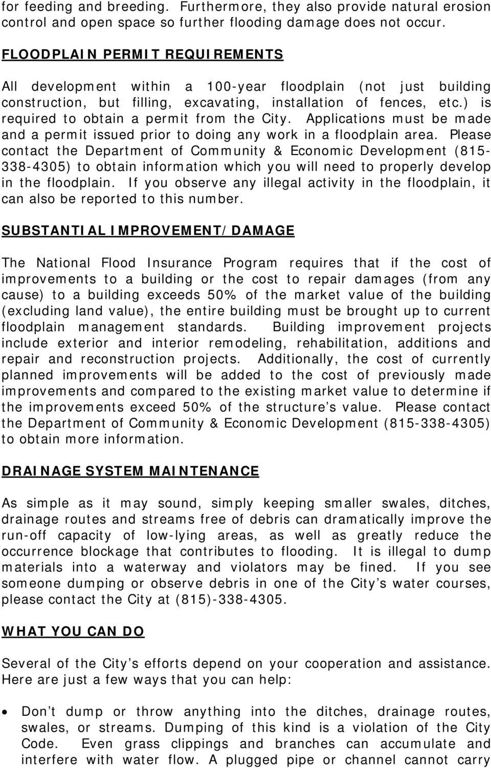 ) is required to obtain a permit from the City. Applications must be made and a permit issued prior to doing any work in a floodplain area.