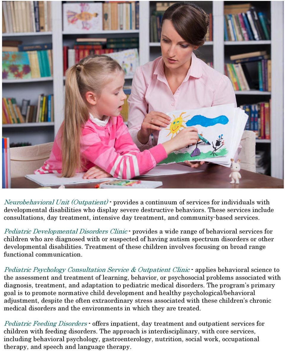 Pediatric Developmental Disorders Clinic - provides a wide range of behavioral services for children who are diagnosed with or suspected of having autism spectrum disorders or other developmental
