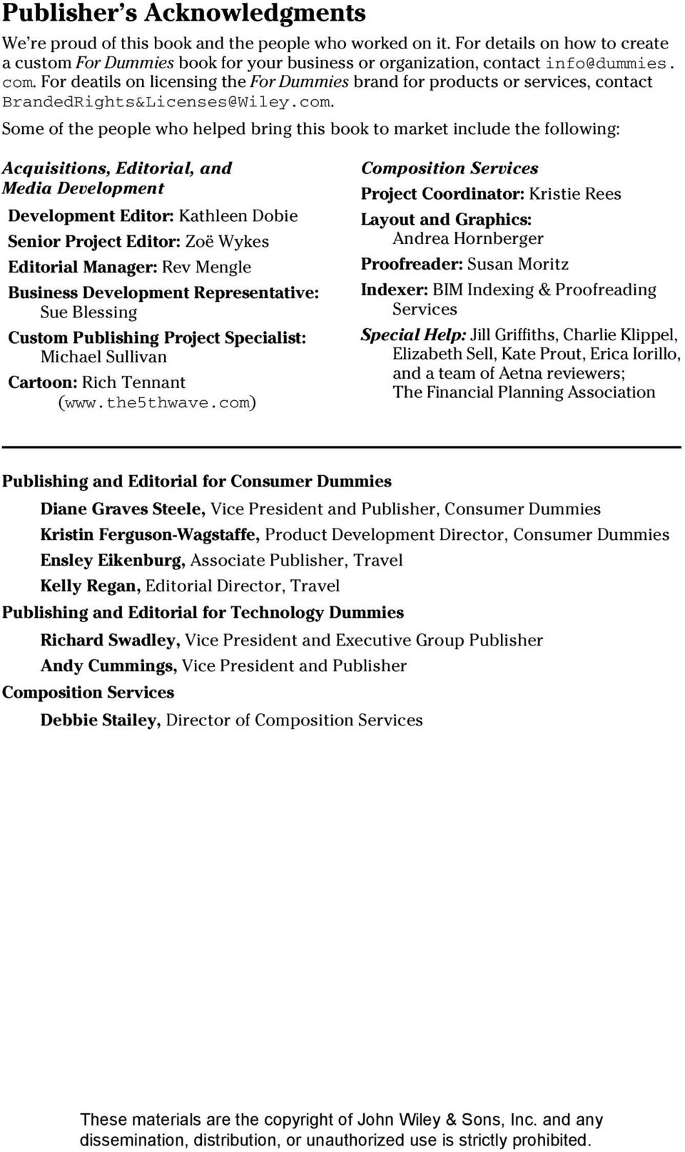 Acquisitions, Editorial, and Media Development Development Editor: Kathleen Dobie Senior Project Editor: Zoë Wykes Editorial Manager: Rev Mengle Business Development Representative: Sue Blessing