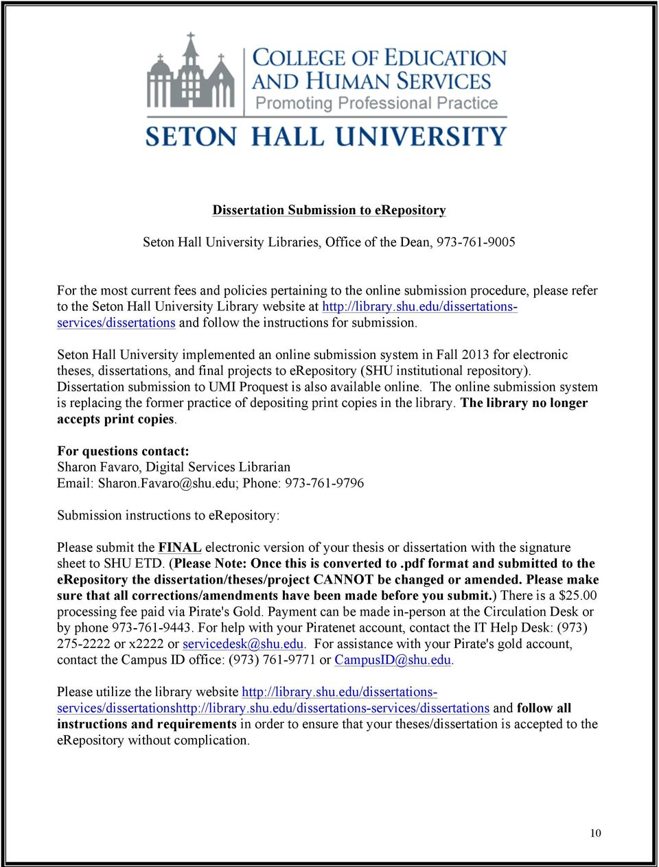 Seton Hall University implemented an online submission system in Fall 2013 for electronic theses, dissertations, and final projects to erepository (SHU institutional repository).