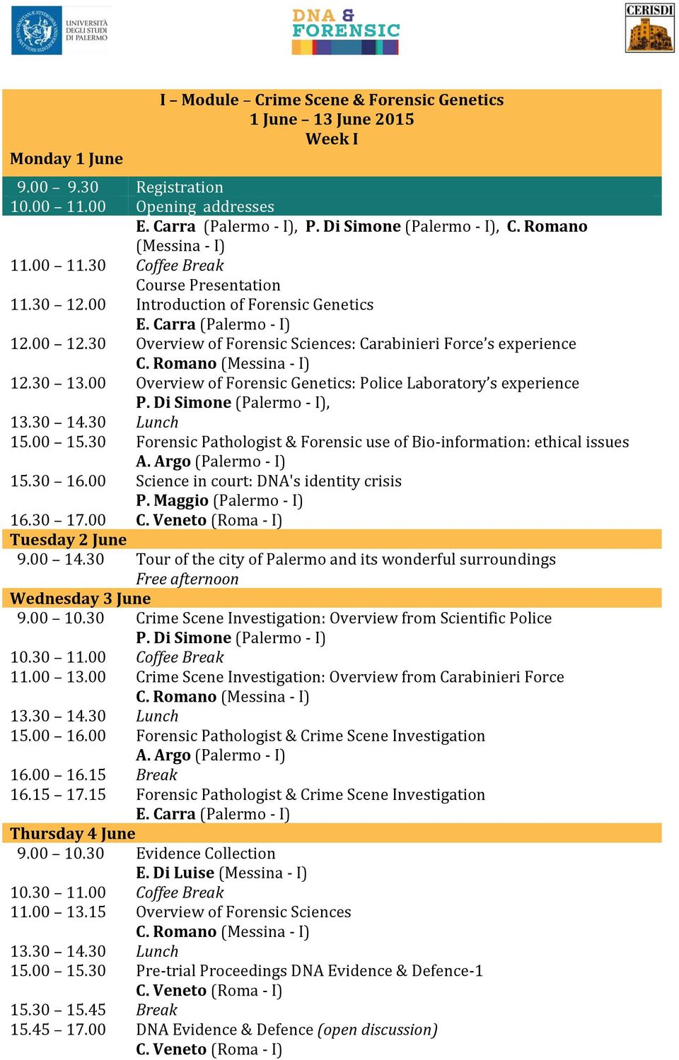 00 15.30 Forensic Pathologist & Forensic use of Bio-information: ethical issues A. Argo (Palermo - I) 15.30 16.00 Science in court: DNA's identity crisis P. Maggio (Palermo - I) 16.30 17.