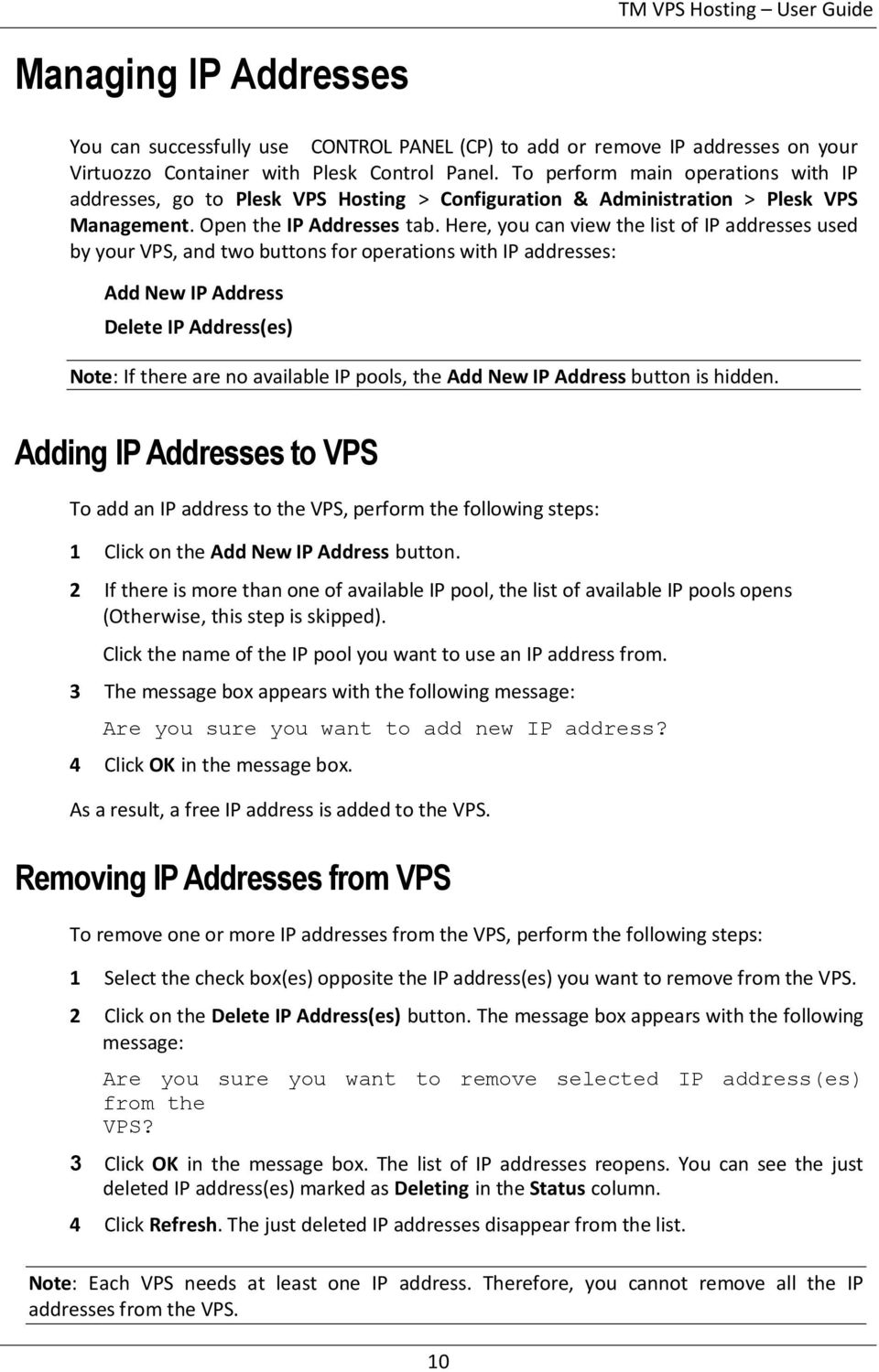 Here, you can view the list of IP addresses used by your VPS, and two buttons for operations with IP addresses: Add New IP Address Delete IP Address(es) Note: If there are no available IP pools, the