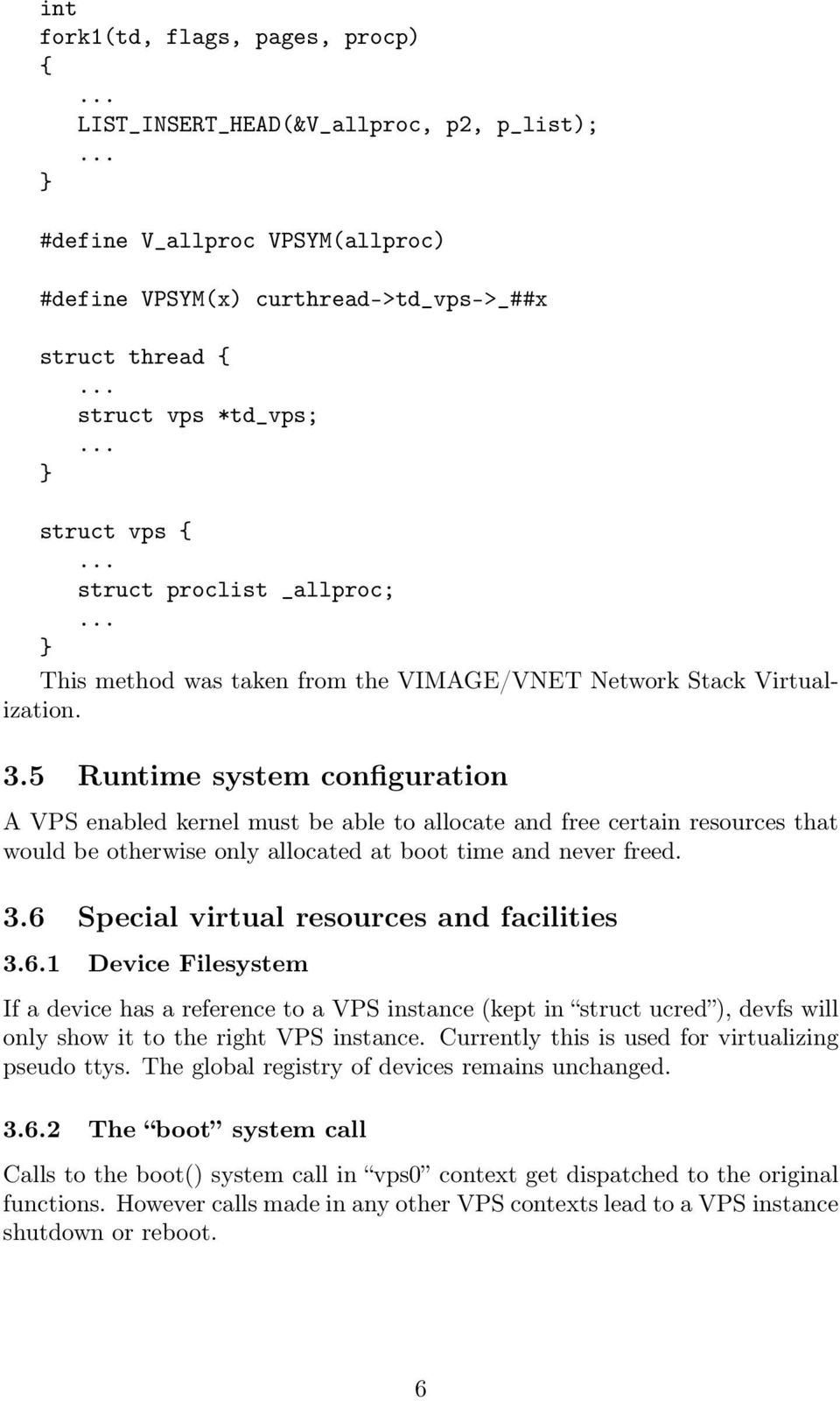 5 Runtime system configuration A VPS enabled kernel must be able to allocate and free certain resources that would be otherwise only allocated at boot time and never freed. 3.