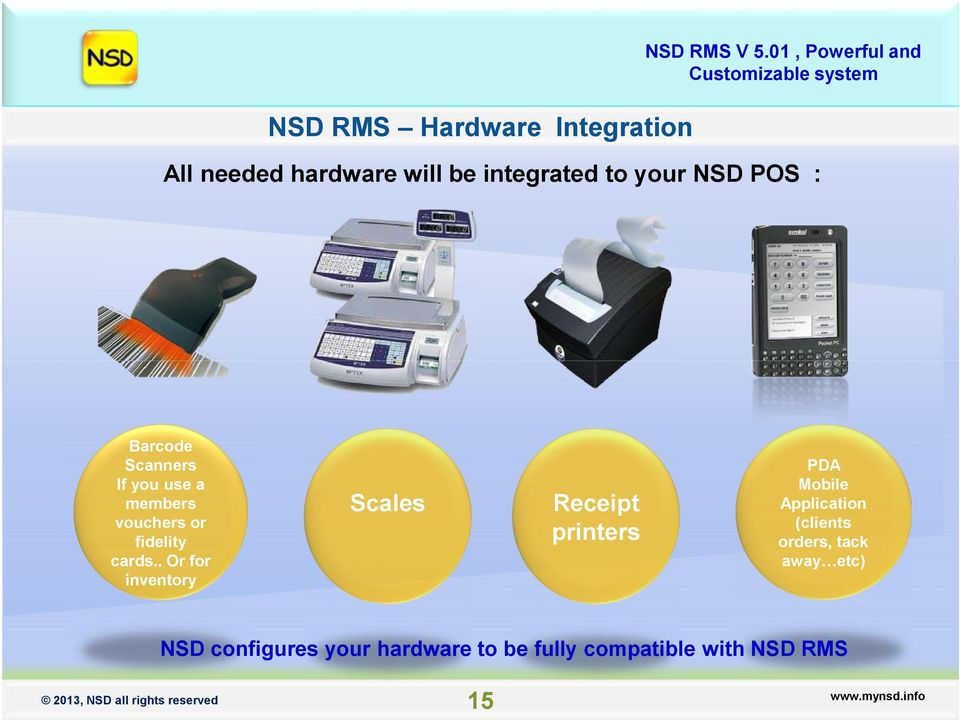 . Or for inventory Scales Receipt printers PDA Mobile Application (clients
