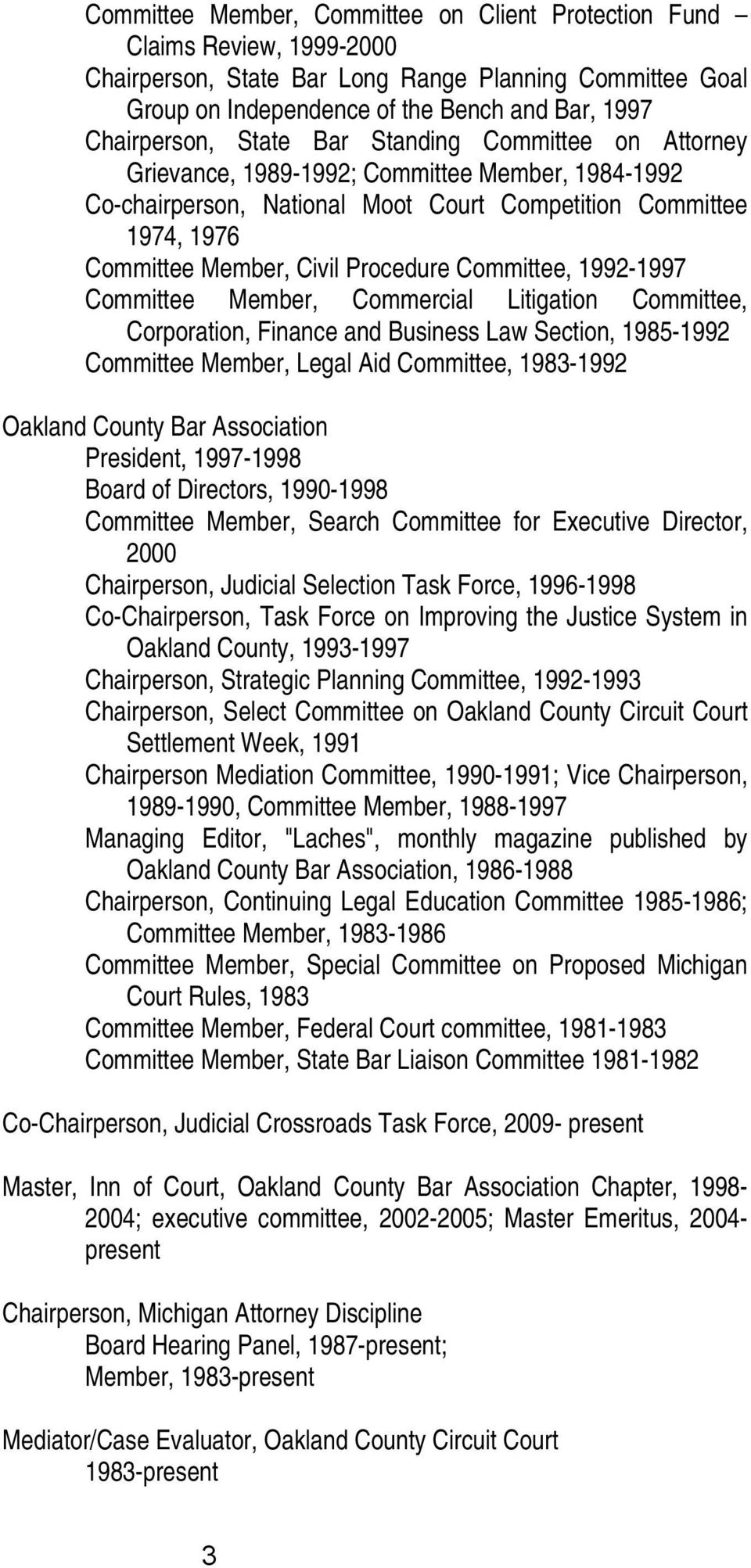 Committee, 1992-1997 Committee Member, Commercial Litigation Committee, Corporation, Finance and Business Law Section, 1985-1992 Committee Member, Legal Aid Committee, 1983-1992 Oakland County Bar