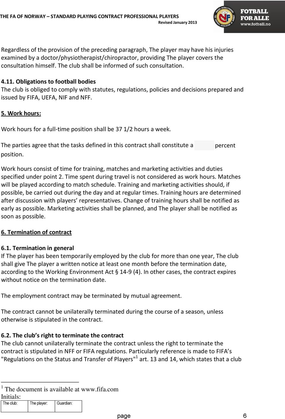 Obligations to football bodies The club is obliged to comply with statutes, regulations, policies and decisions prepared and issued by FIFA, UEFA, NIF and NFF. 5.