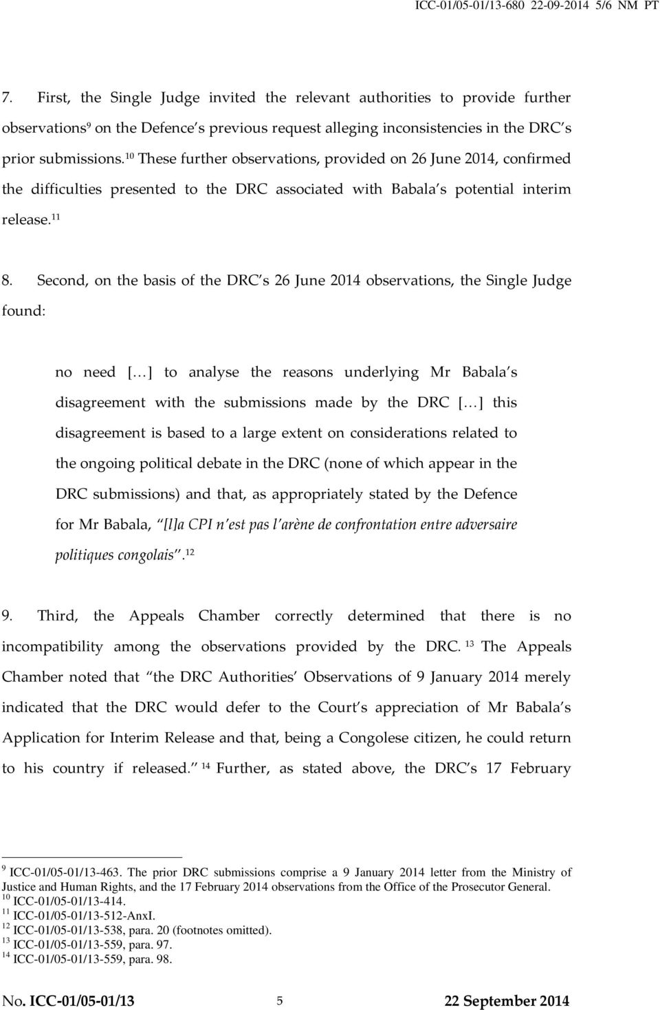 10 These further observations, provided on 26 June 2014, confirmed the difficulties presented to the DRC associated with Babala s potential interim release. 11 8.