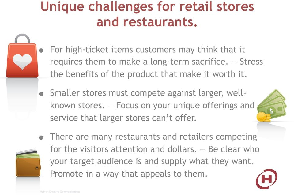 Stress the benefits of the product that make it worth it. Smaller stores must compete against larger, wellknown stores.