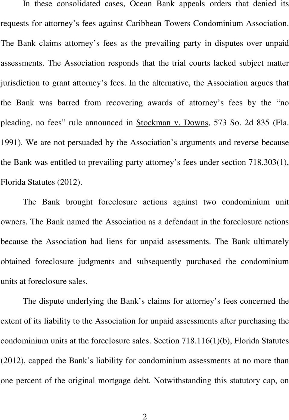 In the alternative, the Association argues that the Bank was barred from recovering awards of attorney s fees by the no pleading, no fees rule announced in Stockman v. Downs, 573 So. 2d 835 (Fla.
