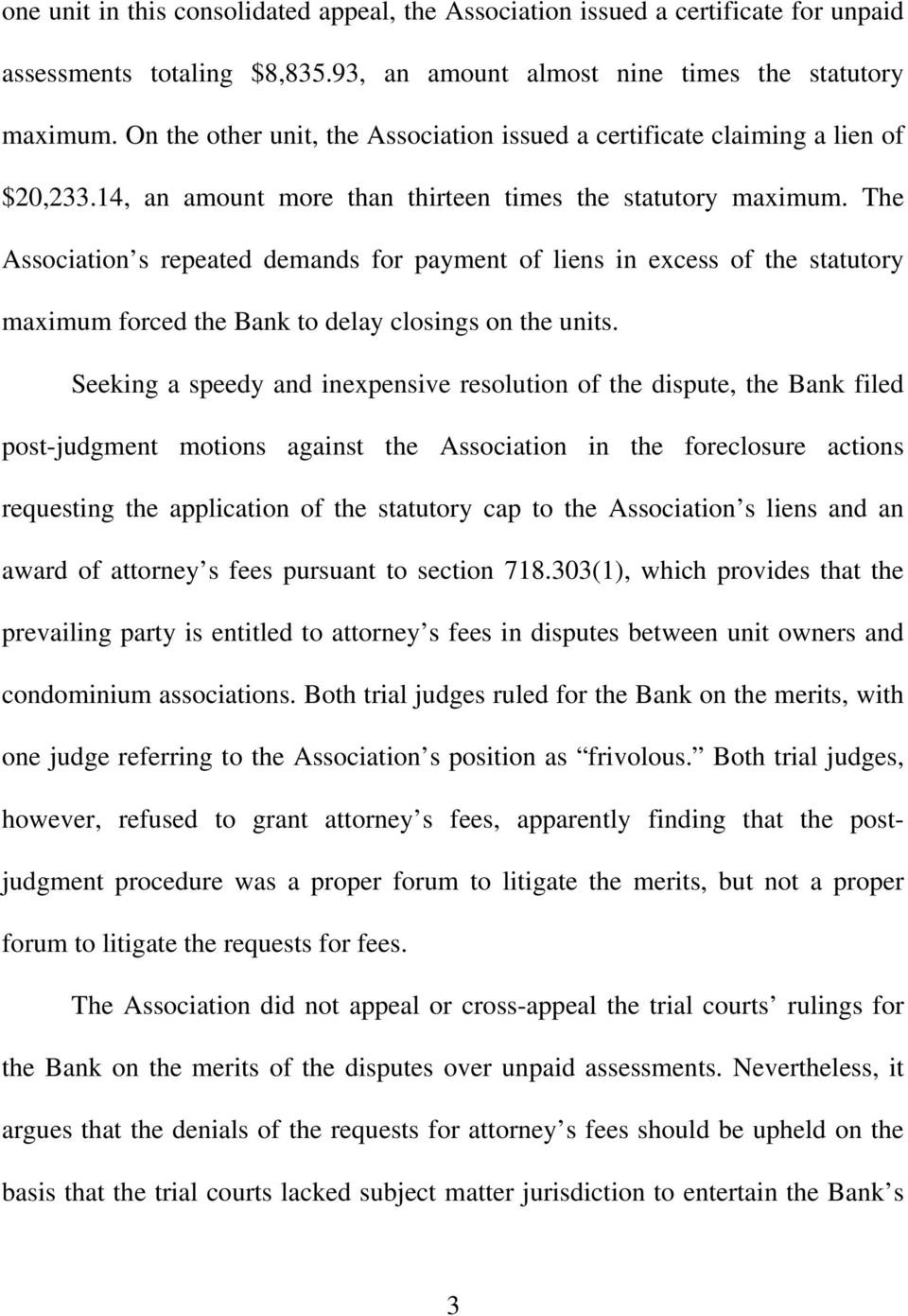 The Association s repeated demands for payment of liens in excess of the statutory maximum forced the Bank to delay closings on the units.