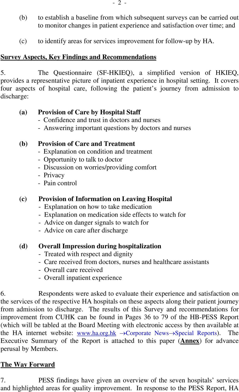 The Questionnaire (SF-HKIEQ), a simplified version of HKIEQ, provides a representative picture of inpatient experience in hospital setting.