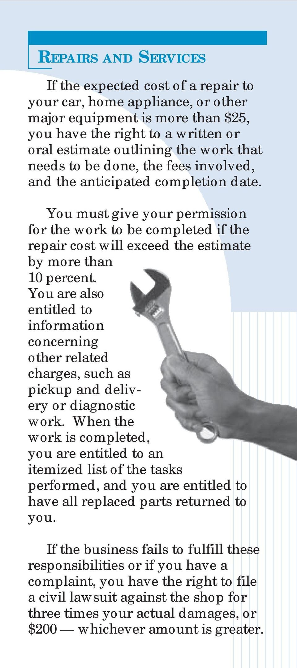 You must give your permission for the work to be completed if the repair cost will exceed the estimate by more than 10 percent.